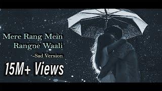 Mere Rang Mein Rangne Waali - Sad/Romantic Version