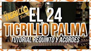 El 24 - TIGRILLO PALMA - Tutorial - REQUINTO - ACORDES - Guitarra