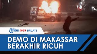 Demo Tolak Omnibus Law di Makassar Ricuh, Ambulans Dibakar hingga Kantor Partai Nasdem Dirusak