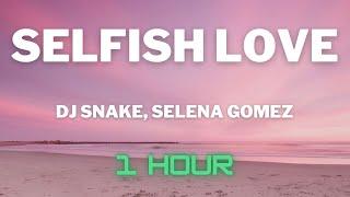 Dj Snake, Selena Gomez - Selfish Love (1 HOUR LOOP)
