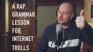 A Rap Grammar Lesson... for Internet Trolls