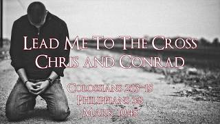 Lead Me To The Cross - Chris and Conrad