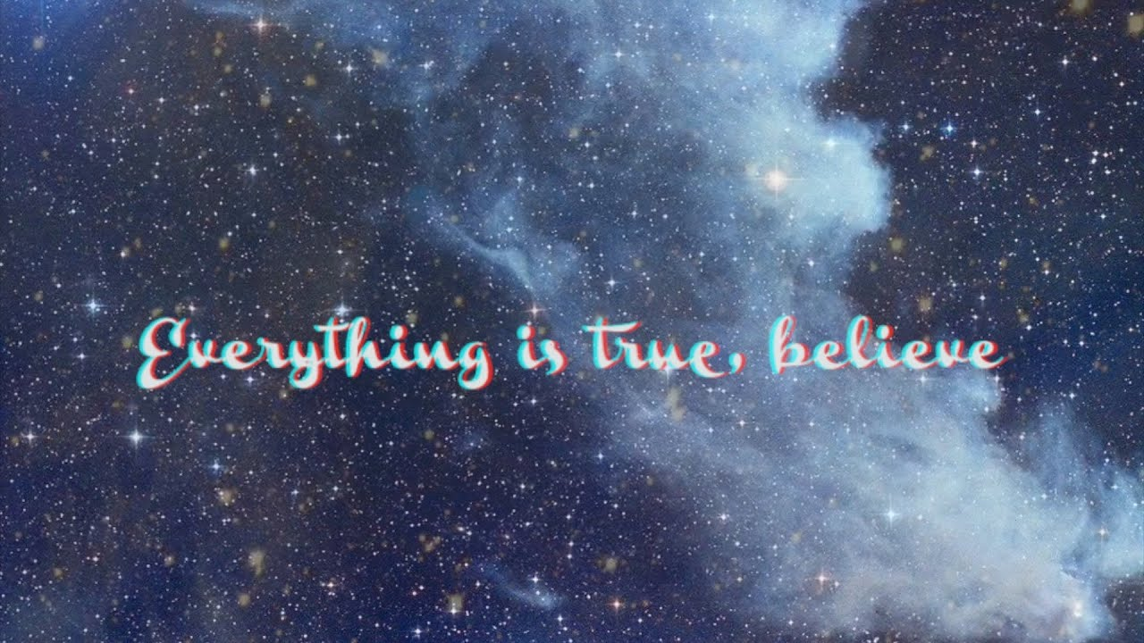 Everything is true, believe Song Cover
