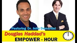 Douglas Haddad's Empower-Hour (with Dr. John Demartini)