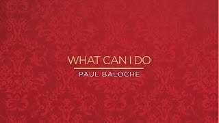 Paul Baloche   What Can I Do