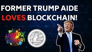 Trump Aide Loves Blockchain (But Not BTC), Plus LTC