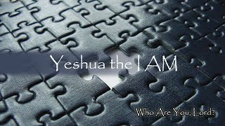 Part 3 of 6 - Who are You, Lord? Yeshua the I AM