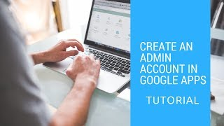How to create an Admin Account for Google Apps