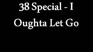 38 Special - I Oughta Let Go