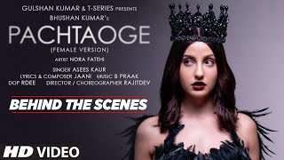 Pachtaoge (Female Version) - Behind the Scenes | Nora Fatehi | Asees Kaur | Jaani | B Praak