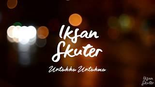 Download lagu Iksan Skuter Untukku Untukmu Mp3