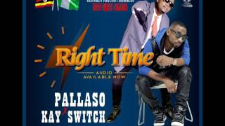 Kay Switch x Pallaso - Right Time | 2017 latest Nigeria x Uganda Music Official Audio