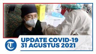 Update Covid-19 31 Agustus - Pasien Positif Tambah 10.534, Sembuh 16.781, Meninggal 532