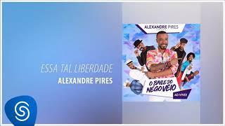 Alexandre Pires   Essa Tal Liberdade (O Baile Do Nêgo Véio   Ao Vivo) [Áudio Oficial]