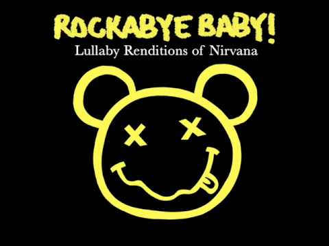 Smells Like Teen Spirit (2006) (Song) by Rockabye Baby!