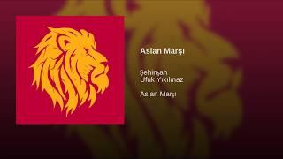 Aslan Marşı   Şehinşah (Galatasaray Şampiyonluk MarşıŞehinşah Galatasaray  Marşı )