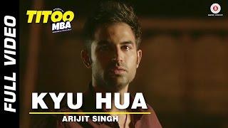 Kyu Hua Full Video   Titoo MBA   Nishant Dahiya & Pragya Jaiswal   Arijit Singh
