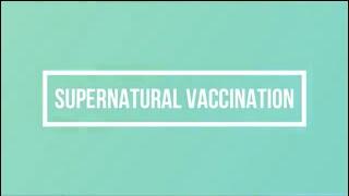 Supernatural Vaccination