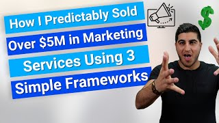 Predictably Sold Over $5M in Marketing Using 3 Frameworks