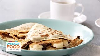 Nutella-Banana Crepe Recipe - Everyday Food With Sarah Carey