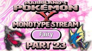 Pokémon Y Monotype (Fairy), Part 23 • Dec. 3, 2018 • STREAM ARCHIVE