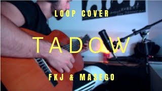 Fkj & Masego   TADOW   Loop Guitar Cover
