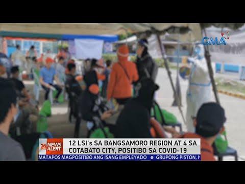 [GMA]  24 Oras News Alert: 12 LSIs sa Bangsamoro Region, positibo sa COVID-19