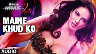 Maine Khud Ko - Full Song Audio - Ragini MMS 2