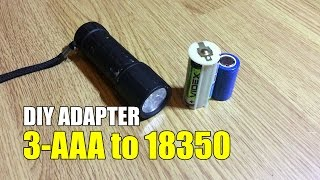 DIY Adapter/convert a 3-AAA batteries to a Li-Ion battery 18350/25500/26650 lithium cell