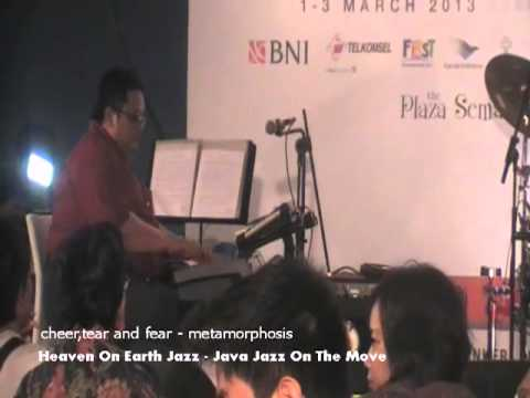 cheer, tear and fear - metamorphosis - java jazz on the move 2013