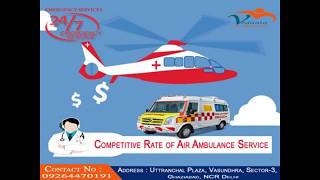 Air Medic Care Transfer is Easy at Low Burden with Vedanta Air Ambulance