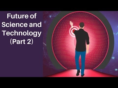 The Science and Technology of Tomorrow (Part 2)