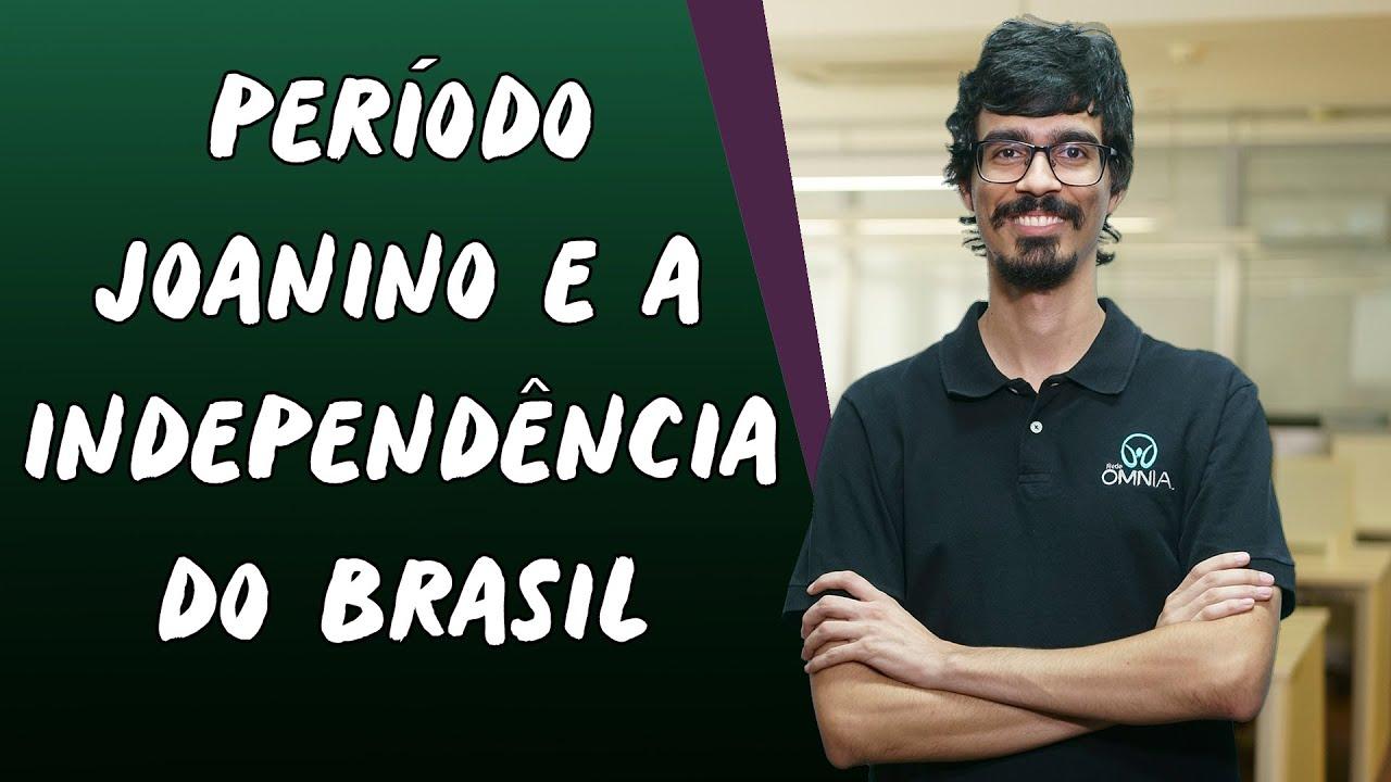 Período Joanino e a Independência do Brasil