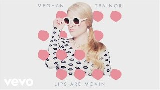 Meghan Trainor - Lips Are Movin (Official Audio)