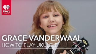 How to Play Ukulele with Grace Vanderwaal