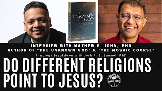 """Do Different Religions Point to Jesus? Interview with Mathew P John, PhD Author of """"The Unknown God"""""""