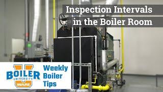 Inspection Intervals for a Steam Boiler - Weekly Boiler Tips