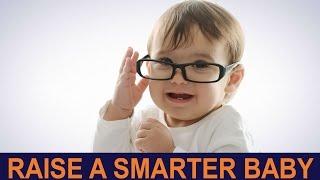 How to Raise a Smarter Baby | 7 SECRETS