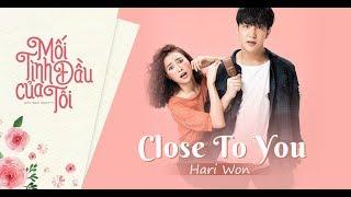 CLOSE TO YOU - Hari Won (Mối Tình Đầu Của Tôi OST) | Lyric Video | Nhạc Phim Truyền Hình 2019