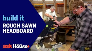 Rough Sawn Headboard | Build It | Ask This Old House