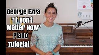 "George Ezra - ""It Don't Matter ""| Piano Tutorial Accompaniment Version"