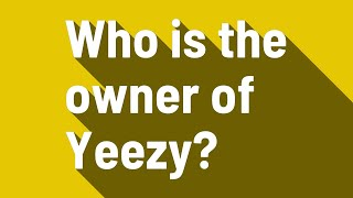 Who is the owner of Yeezy?