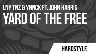 LNY TNZ & YNNCK - Yard Of The Free (Ft. John Harris) [HARD with STYLE]