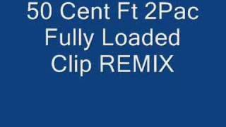 50 Cent Fully Loaded Clip Ft 2Pac REMIX