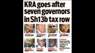 KRA goes after seven governors in Sh13b tax row | PRESS REVIEW