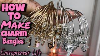 How To Make Charm Bangles | How To Make Charm Bracelets | Entrepreneur Life ! Ep 2