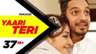 Yaari Teri (Full Song) | Gurjazz Feat.Sonia Mann | Teji Sandhu | Latest Punjabi Songs2017