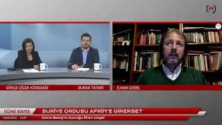Güne Bakış (19 Şubat 2018): İlhan Uzgel Ile Suriye İç Savaşı Ve Türk Dış Politikası