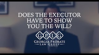Does The Executor Have To Show You The Will?