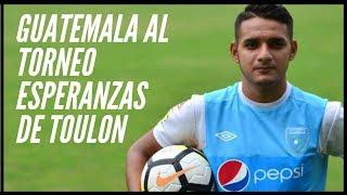 Selección De GUATEMALA JUGARÁ TORNEO En FRANCIA!!! || TORNEO ESPERANZAS DE TOULON | Pleivack